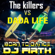 Dada Life vs The Killers - Human Born To Dance (DJ Firth Club Mashup)