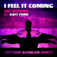 The Weeknd Ft Daft Punk - I Feel It Coming (Rhythm Scholar Remix)