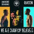 We Are Champion Believers (Imagine Dragons VS Queen)