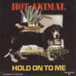 Hot Animal (heavy mix) Hold on to me