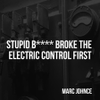Marc Johnce - Stupid Bitch Broke The Electric Control First