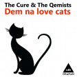The Cure Vs. The Qemists - Dem na love cats