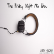 The Friday Night Mix Show EP 1 02/17/17