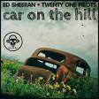 Car On The Hill (Twenty One Pilots VS Ed Sheeran)