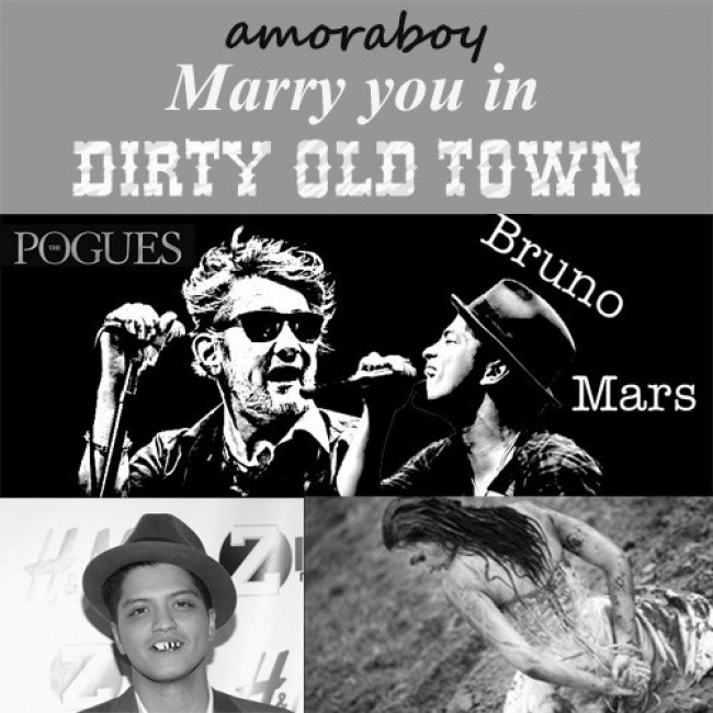 Marry you in dirty old town (Bruno Mars Vs The Pogues ) - (2011