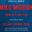 Miko Mission - how old are you (Allan H remix 2020)