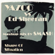 Shape Of Situation (Yazoo vs. Ed Sheeran)