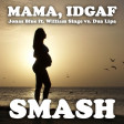 Mama, IDGAF (Jonas Blue ft. William Singe vs. Dua Lipa)