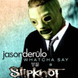 """Duality, Whatcha Say"" (Jason Derulo vs. Slipknot)"
