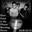 DAW-GUN - How Soon Is The House Burning Down (The Smiths v Talking Heads)