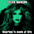 Sylvie Manson - Deprime is made of this