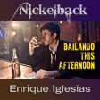 Bailando This Afternoon (Enrique Iglesias vs. Nickelback)