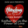 DAW-GUN - Rather Be in the Power of Love (Huey Lewis v Clean Bandit)