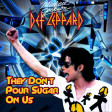 They Don't Pour Sugar On Us (Def Leppard vs. Michael Jackson)