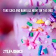 Zyle & Johnce - Take Cake And Bang All Night (In The End)