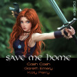 Save Me Home (Cash Cash vs. Gareth Emery ft. Christina Novelli vs. Katy Perry)