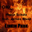 Ok Burn it Down - Robn Schulz feat James Blunt Vs Linkin Park (2017)