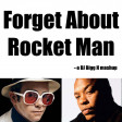 Forget About Rocket Man--Elton John vs Dr Dre--DJ Bigg H