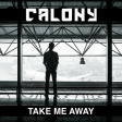 Calony - Take Me Away (Original Mix)