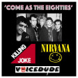 'Come As The Eighties' - Killing Joke Vs. Nirvana  [produced by Voicedude]