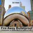 DJ Useo - Fire Away Bulletproof ( Godsmack vs Stolen Mech & Latesil vs VIP )