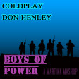 Boys Of Power (Coldplay vs Don Henley)