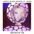 SoulmaTik Tok - Purple Disco Machine vs. Ke$ha