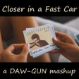 DAW-GUN - Closer in a Fast Car (Chainsmokers v Tracy Chapman)