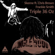 Skeme feat. Chris Brown Vs. Frankie Smith - Triple 36 oz