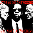 Girl I want 2 eat 99 Problems (Jay Z vs Die Antwoord)