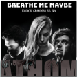 breathe me maybe