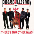There's two other ways  (Blur vs Rob Base and EZ Rock)