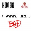 I Feel So ... Bad (Kungs Vs Michael Jackson) (2017)