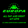 Europa (Jax Jones & Martin Solveig) - All Day & Night My Love Mashup