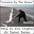 """Cocaine By The Ocean"" - DNCE Vs. Eric Clapton Vs. Duran Duran  [produced by Voicedude]"