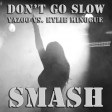 Don't Go Slow (Yazoo vs. Kylie Minogue) [Remake]