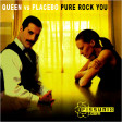 Pure Rock You (Queen Vs Placebo) (2007)
