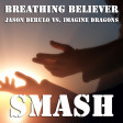 Breathing Believer (Jason Derulo vs. Imagine Dragons)
