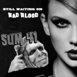 Still Waiting on Bad Blood (Sum 41 vs. Taylor Swift)