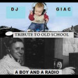 A Boy and A Radio vs Dj Giac - Tribute To Old School (2007)