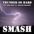 Thunder So Hard (Pet Shop Boys vs. Imagine Dragons) [AudioBoots 90's Mashed Album]