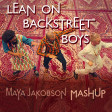 Maya Jakobson - Lean On Backstreet Boys (Major Lazer feat. MØ vs. Backstreet Boys vs. Tech N9ne)