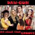 DAW-GUN - All About That GROOVE (Meghan Trainor vs. Deee-Lite) [2014]