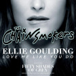 """Love Me Closer Like You Do"" (Ellie Goulding vs. The Chainsmokers)"
