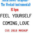 Feel Yourself Coming, Love (CVS 2018 Mashup) v3 - Justin Bieber + The Weeknd