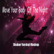 Move Your Body Of The Night (Sia vs 6 songs )