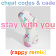 Cheat Codes & Cade - Stay With You (rappy Remix)