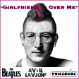 """Girlfriend Over Me"" - The Beatles Vs. Avril Lavigne  [Classic Voicedude]"