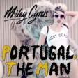 """We Can't Feel It Still"" (Miley Cyrus vs. Portugal, The Man)"