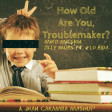 How Old Are You, Troublemaker